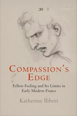 Compassion's Edge: Fellow-Feeling and its Limits in Early Modern France