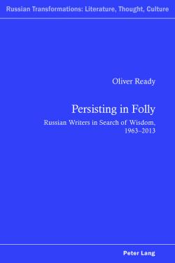 Persisting in Folly: Russian Writers in Search of Wisdom, 1963–2013